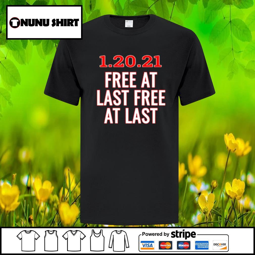 1.20.21 free at last free at last shirt