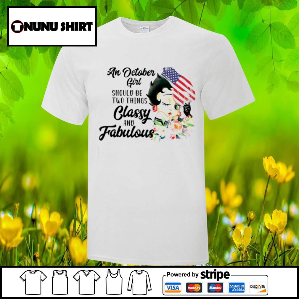 An October girl should be two things classy and fabulous shirt