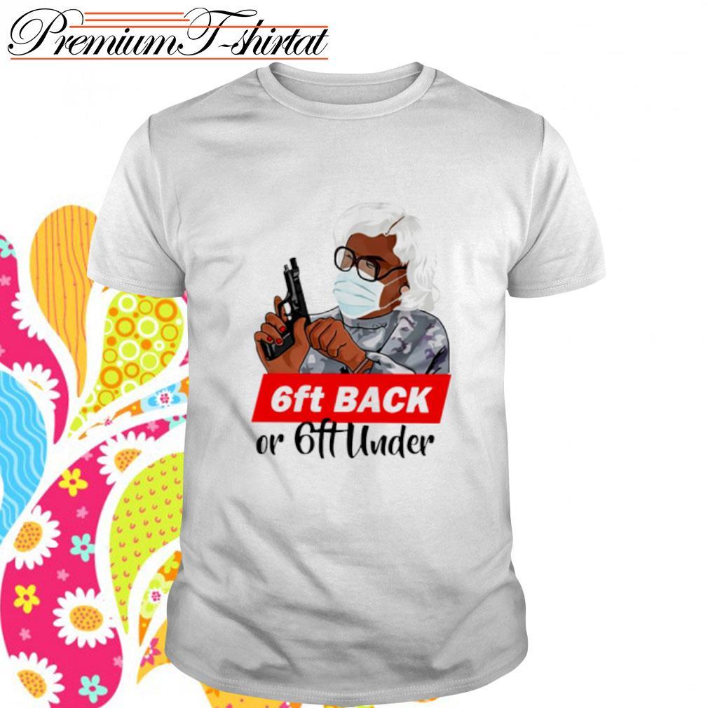 Madea 6ft back or 6ft under shirt