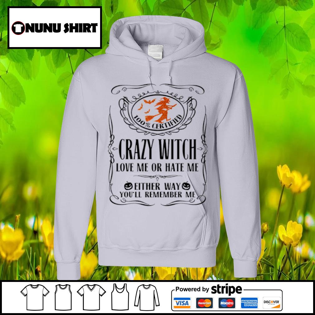 100_ certified crazy witch love me or hate me either way you_ll remember me halloween s hoodie