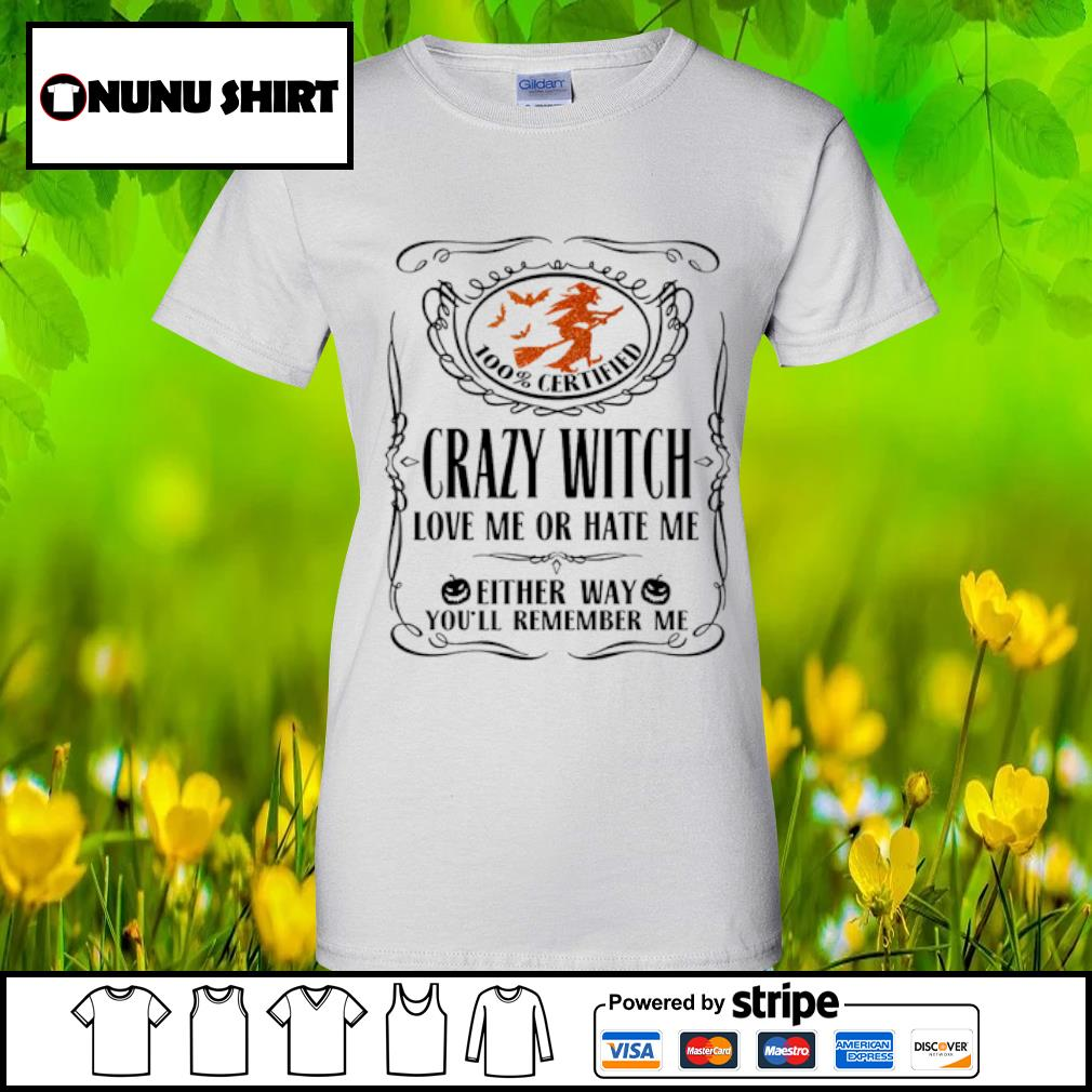 100_ certified crazy witch love me or hate me either way you_ll remember me halloween s ladies-tee