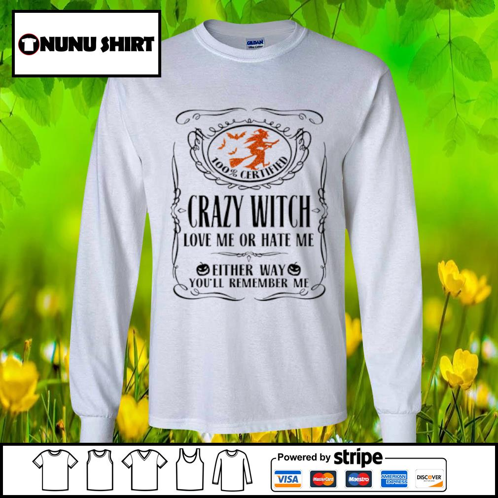 100_ certified crazy witch love me or hate me either way you_ll remember me halloween s longsleeve-tee