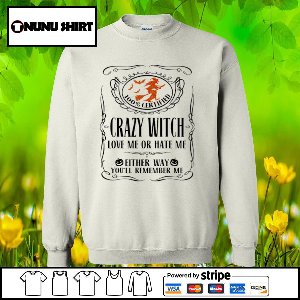100_ certified crazy witch love me or hate me either way you_ll remember me halloween s sweater