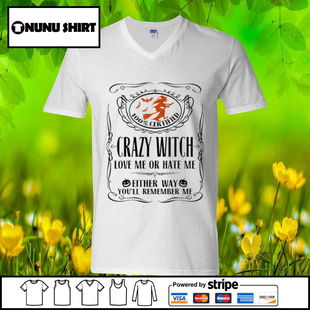 100_ certified crazy witch love me or hate me either way you_ll remember me halloween s v-neck t-shirt
