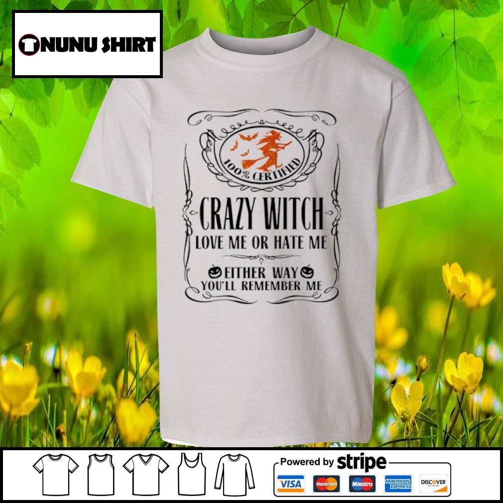 100_ certified crazy witch love me or hate me either way you_ll remember me halloween s youth-shirt