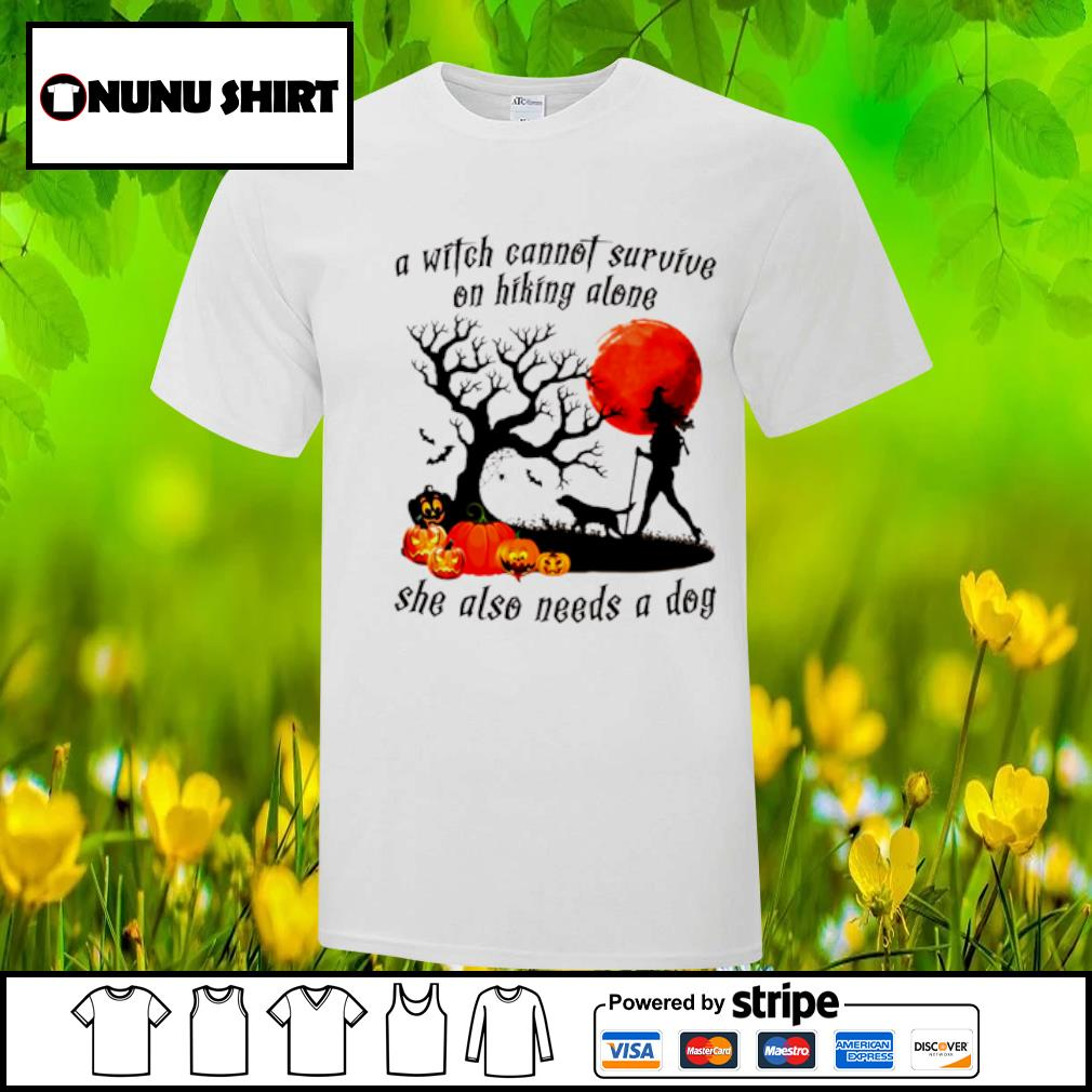 A witch cannot survive on hiking alone she also needs a dog halloween shirt