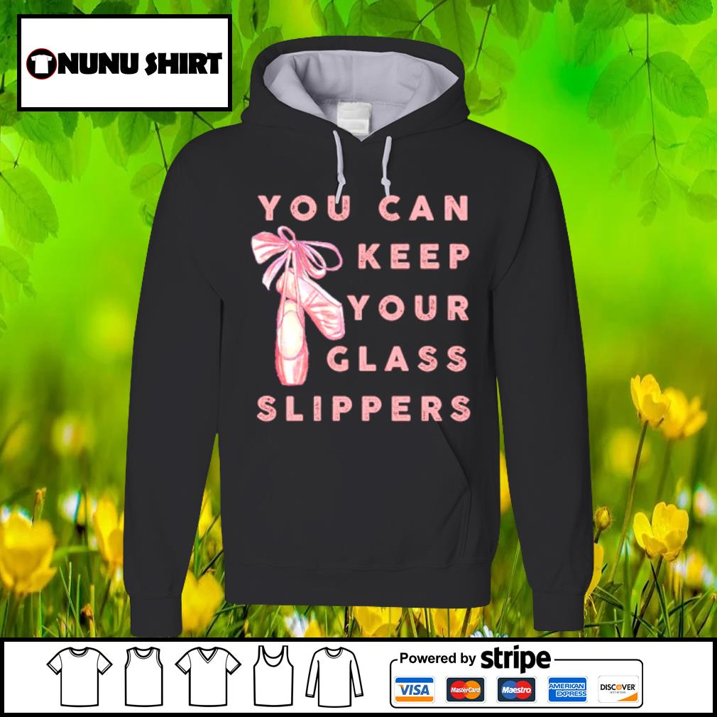 Ballet dance you can keep your glass slippers s hoodie