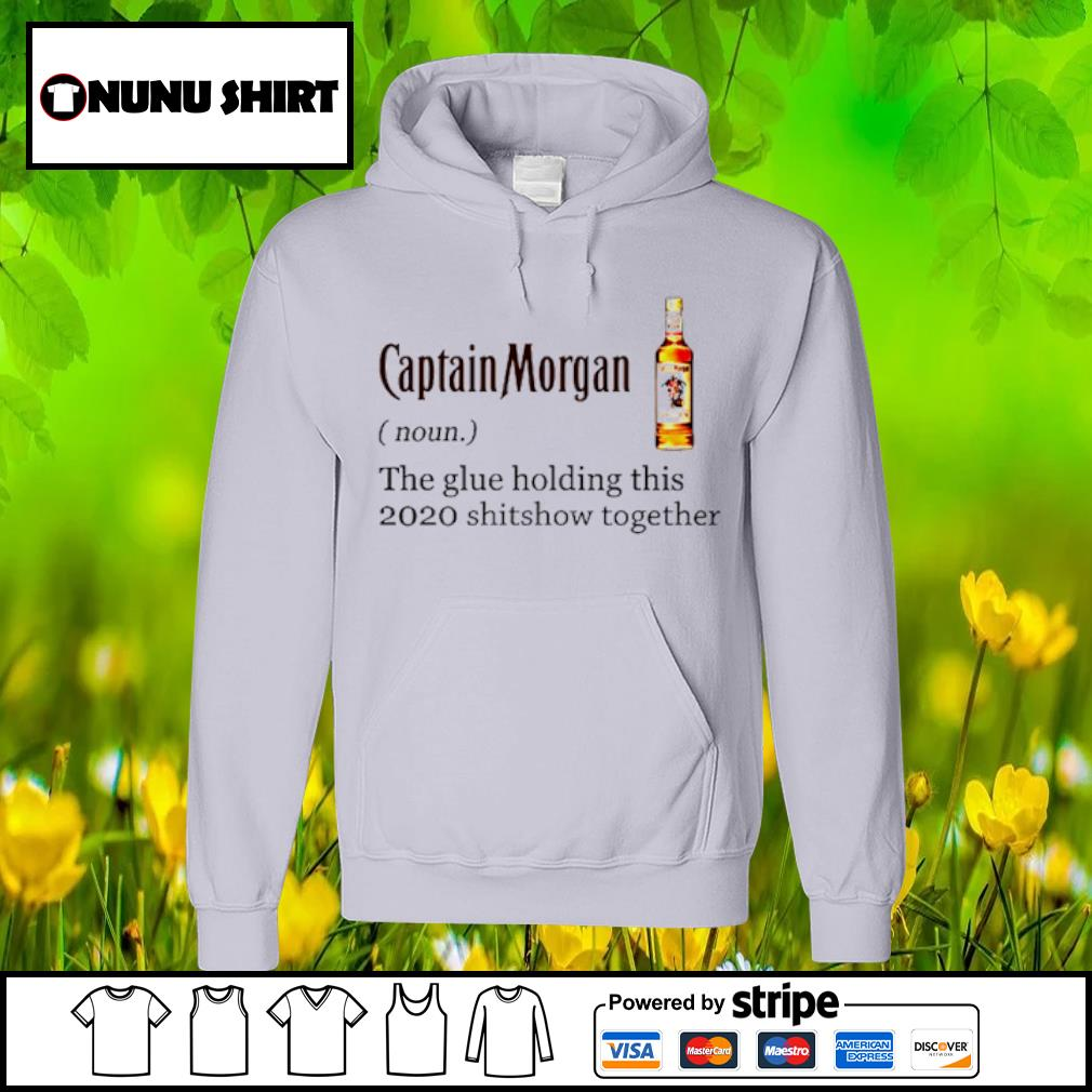 Captain Morgan the glue holding this 2020 shitshow together s hoodie