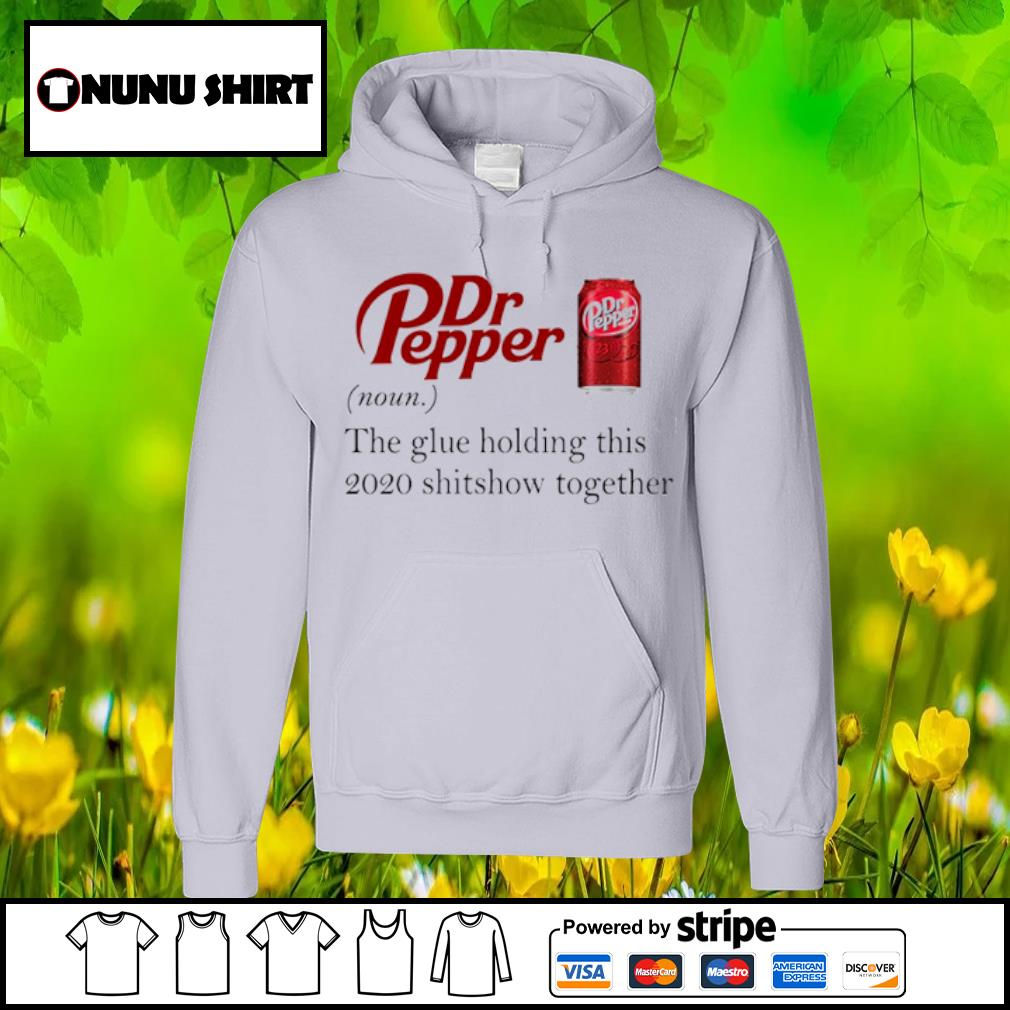 Dr Pepper the glue holding this 2020 shitshow together s hoodie