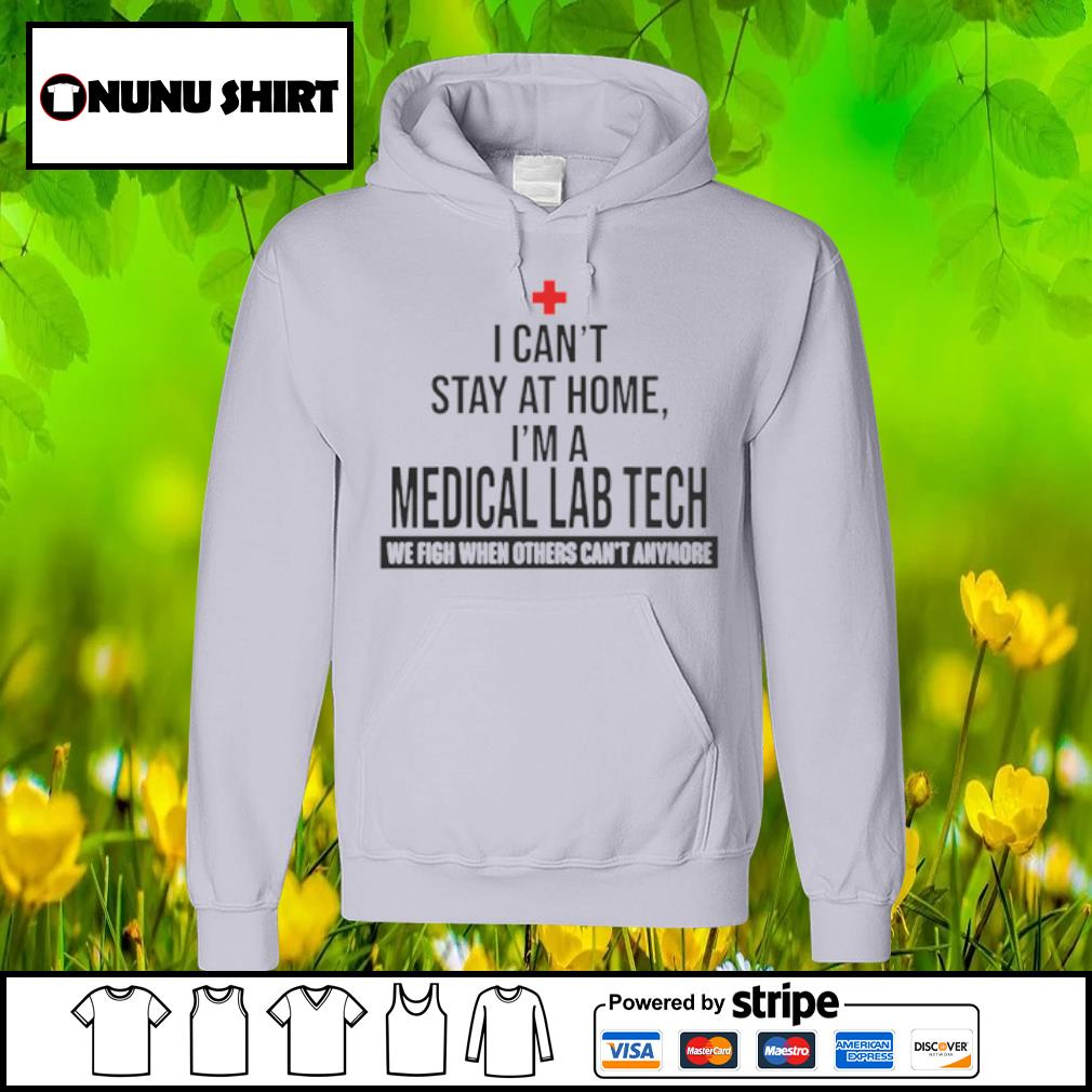I cant stay at home I'm a medical lab tech we fight s hoodie