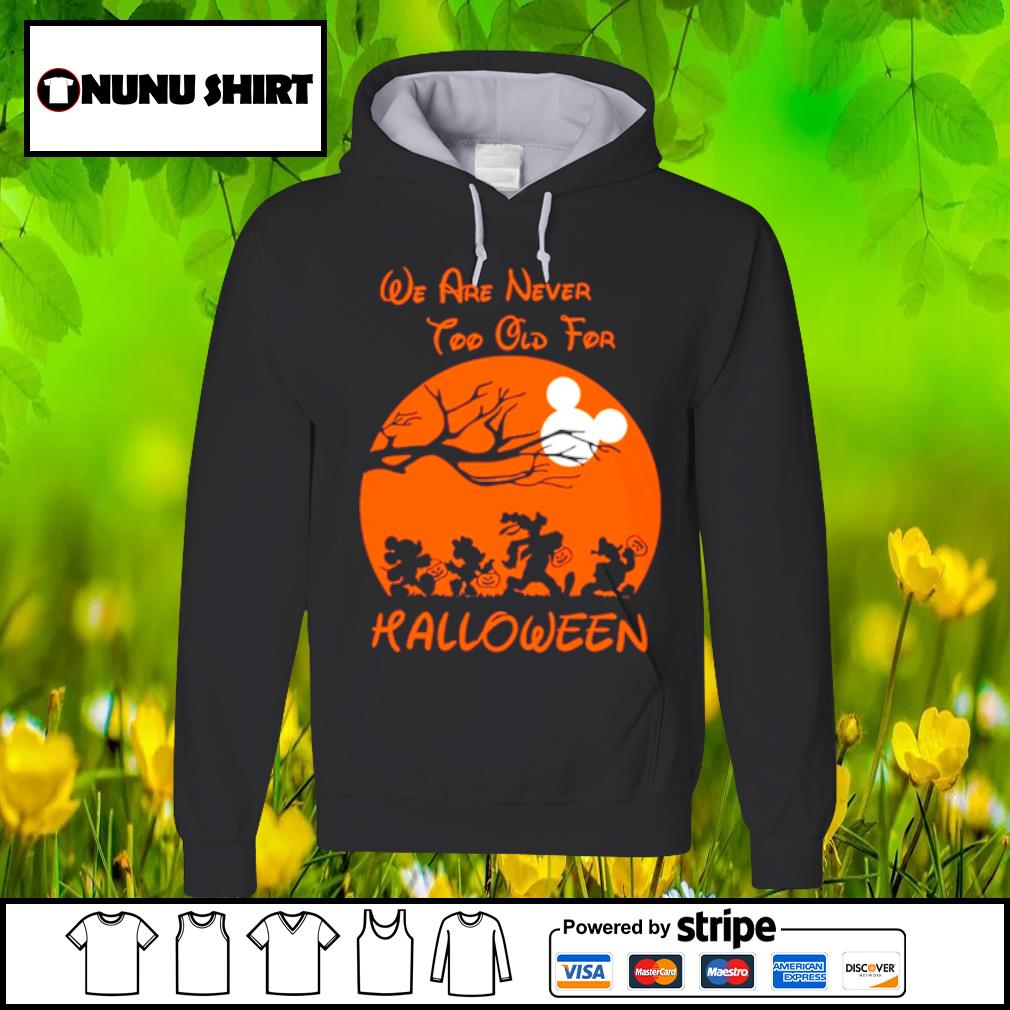 Mickey mouse and friends we are never too old for halloween s hoodie