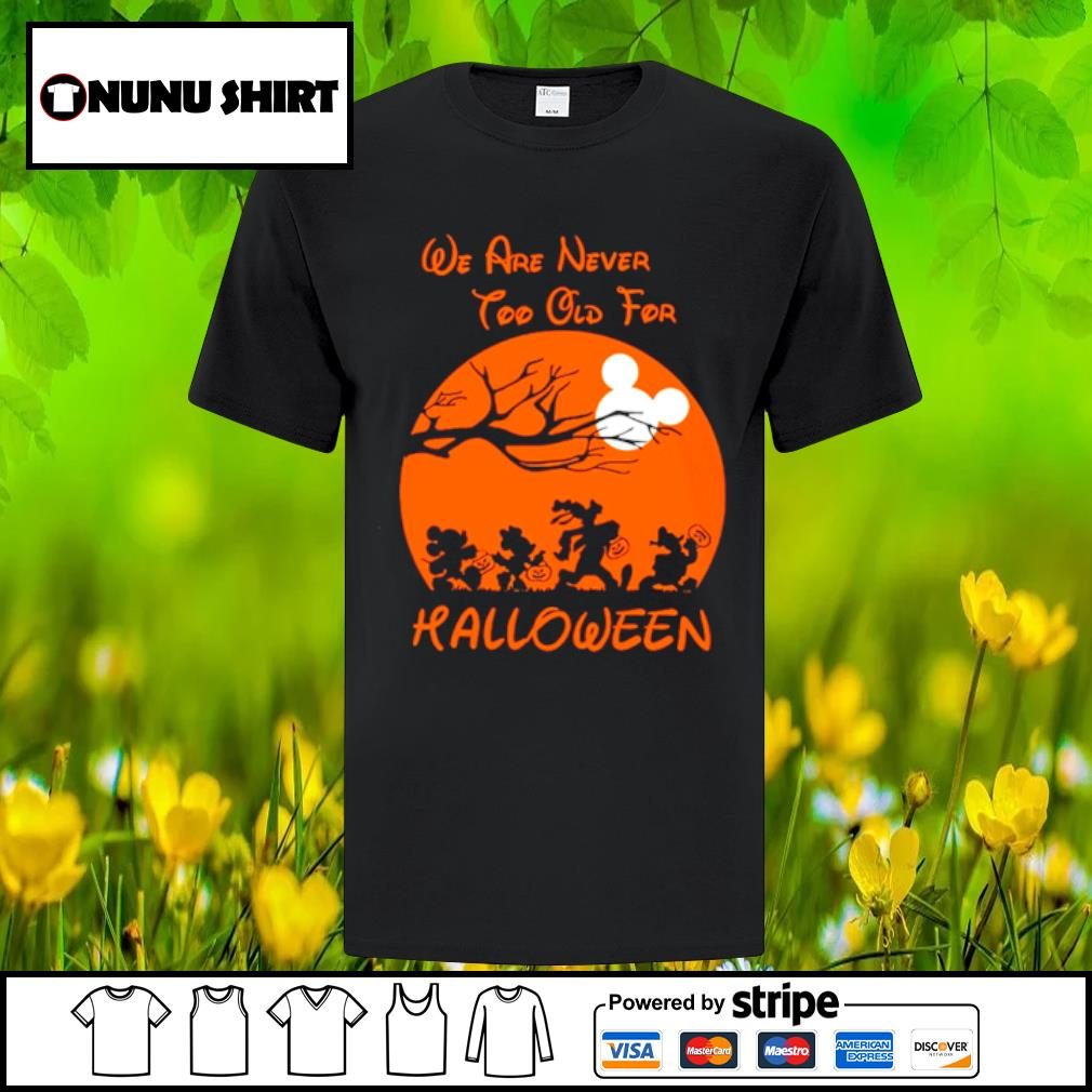 Mickey mouse and friends we are never too old for halloween shirt