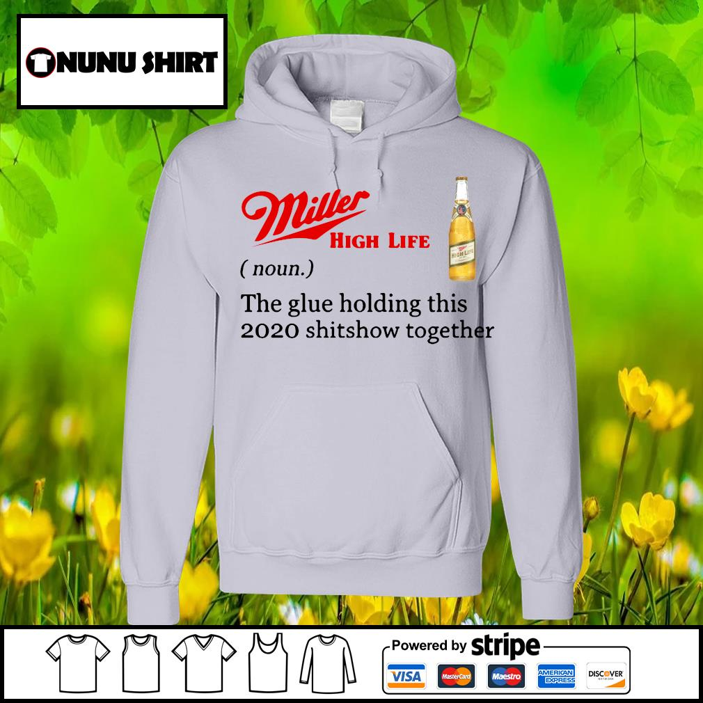 Miller High Life the glue holding this 2020 shitshow together s hoodie