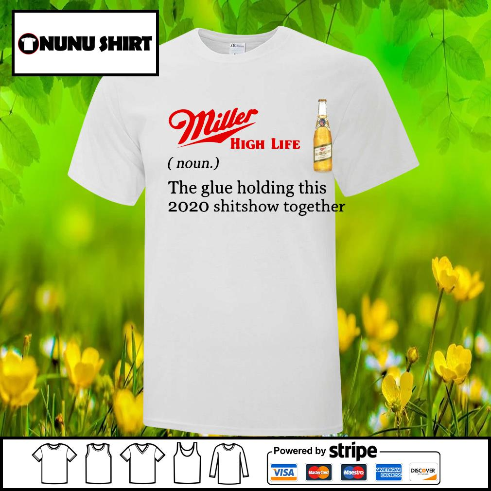 Miller High Life the glue holding this 2020 shitshow together shirt