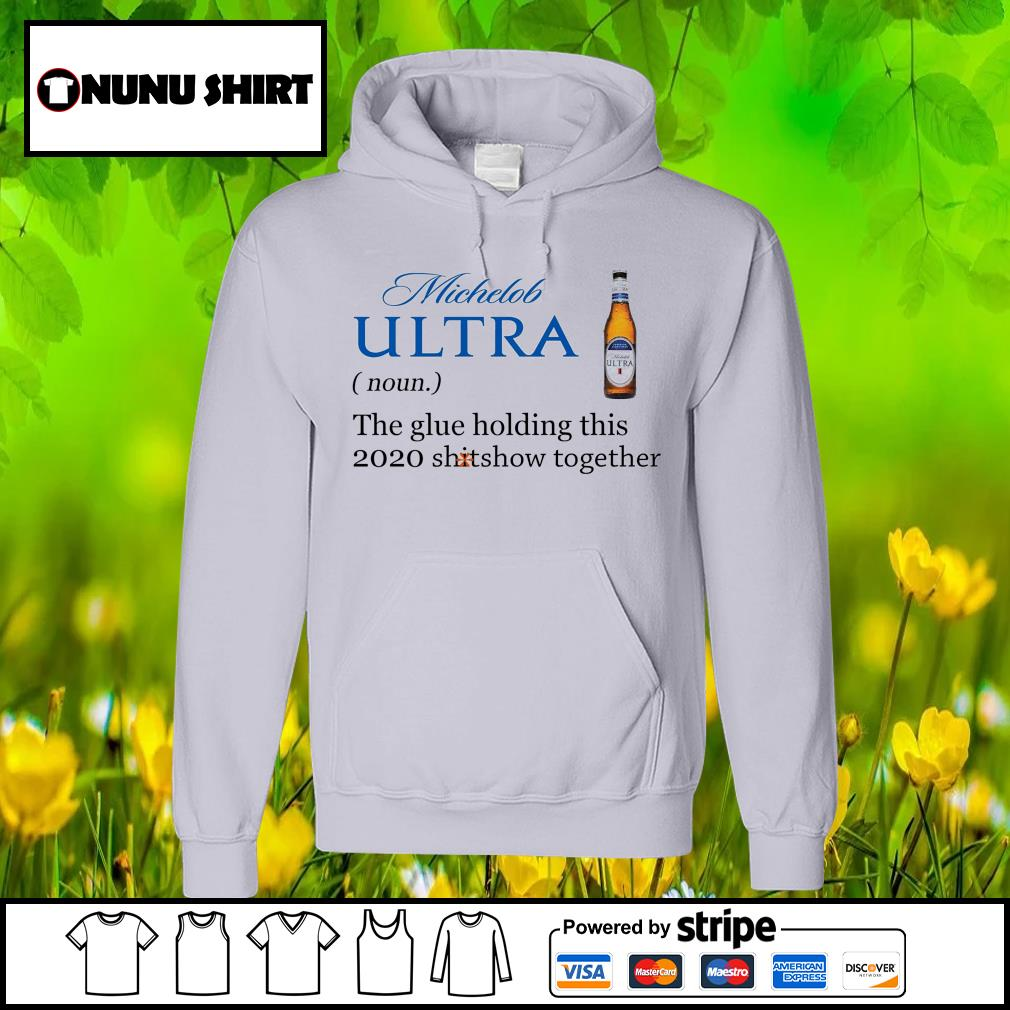 Oficial Michelob Ultra noun the glue holding this 2020 shitshow together s hoodie