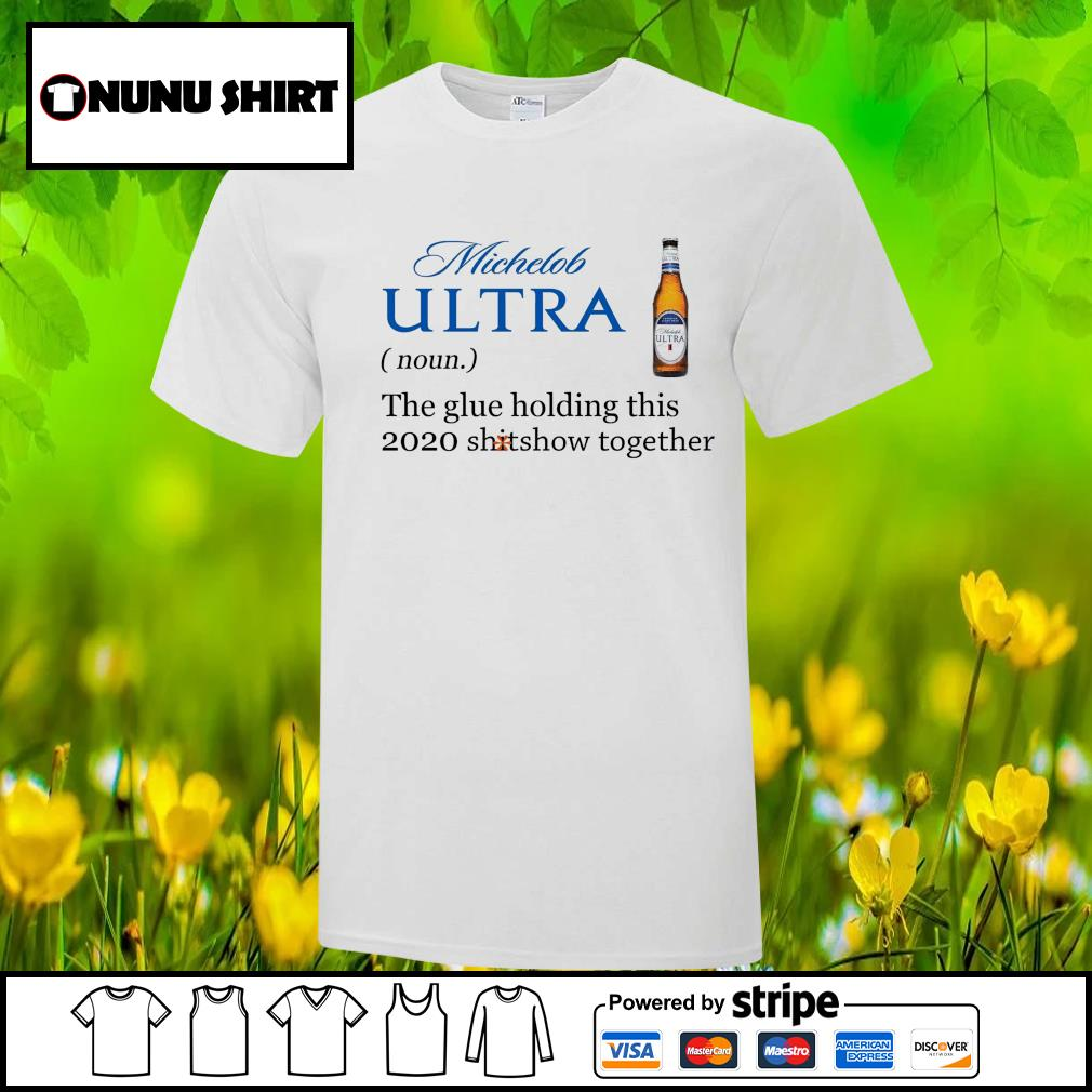 Oficial Michelob Ultra noun the glue holding this 2020 shitshow together shirt