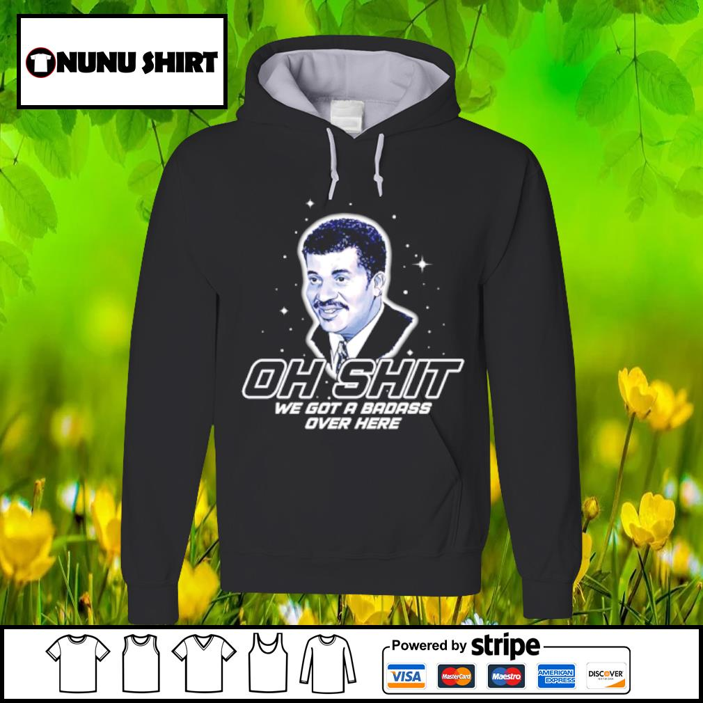 Oh shit we got a badass over here s hoodie