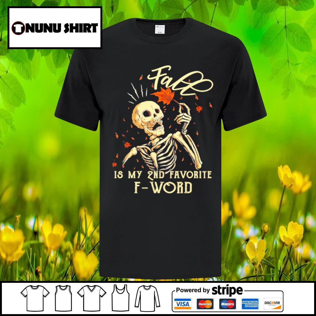 Skull fall is my 2nd favorite f-word shirt
