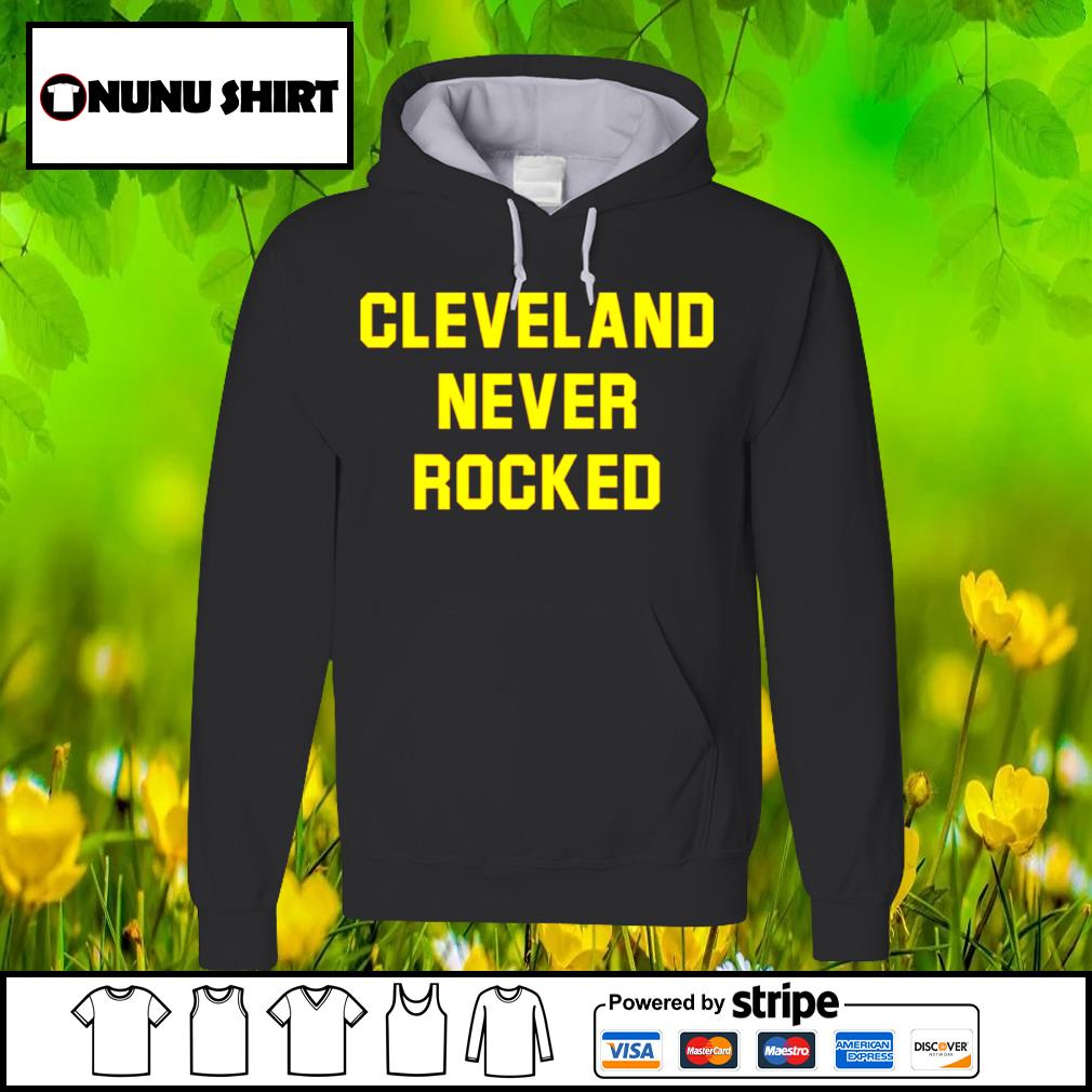 Cleveland never rocked s hoodie