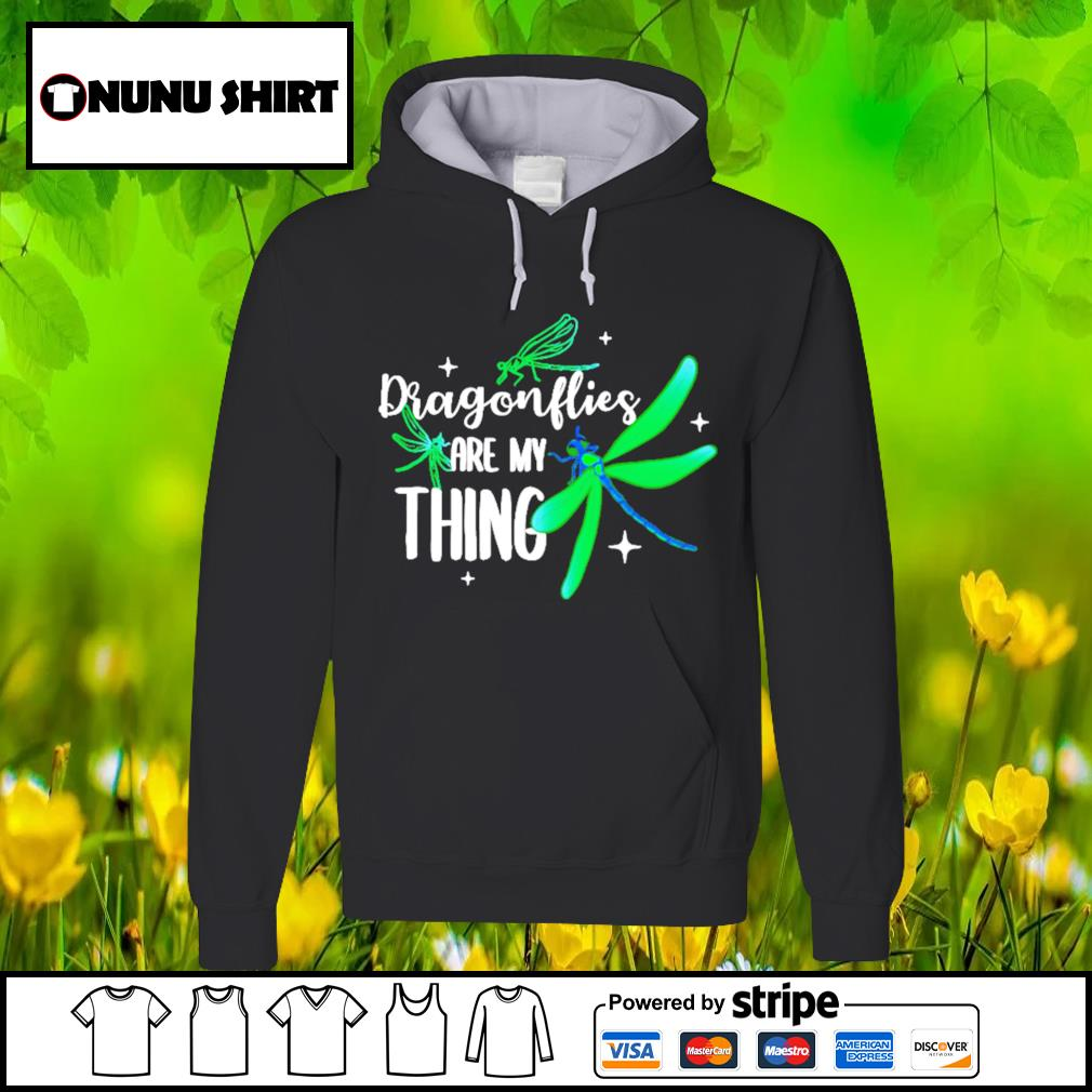 Dragonflies are my thing s hoodie