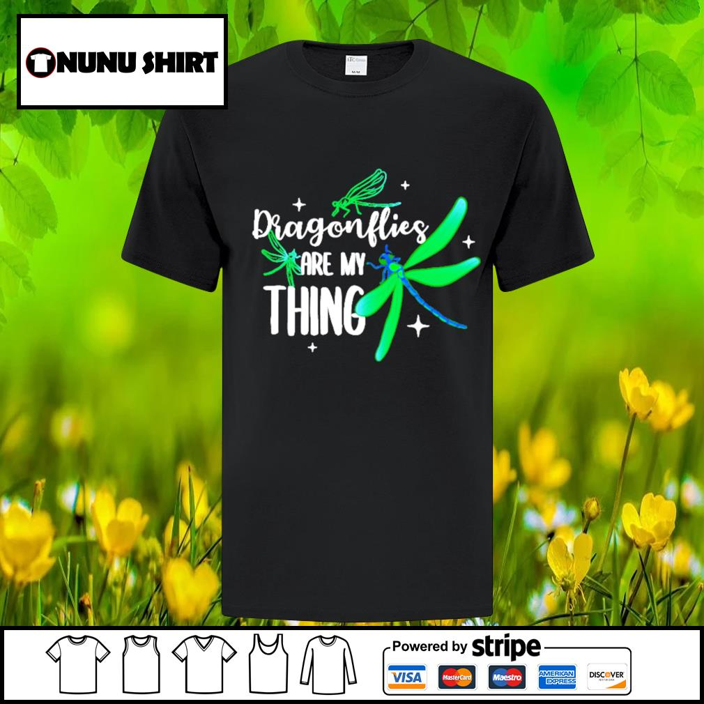 Dragonflies are my thing shirt