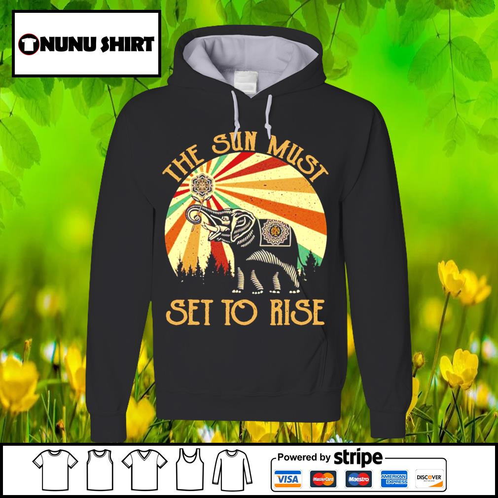 Elephant the sun must set to rise s hoodie
