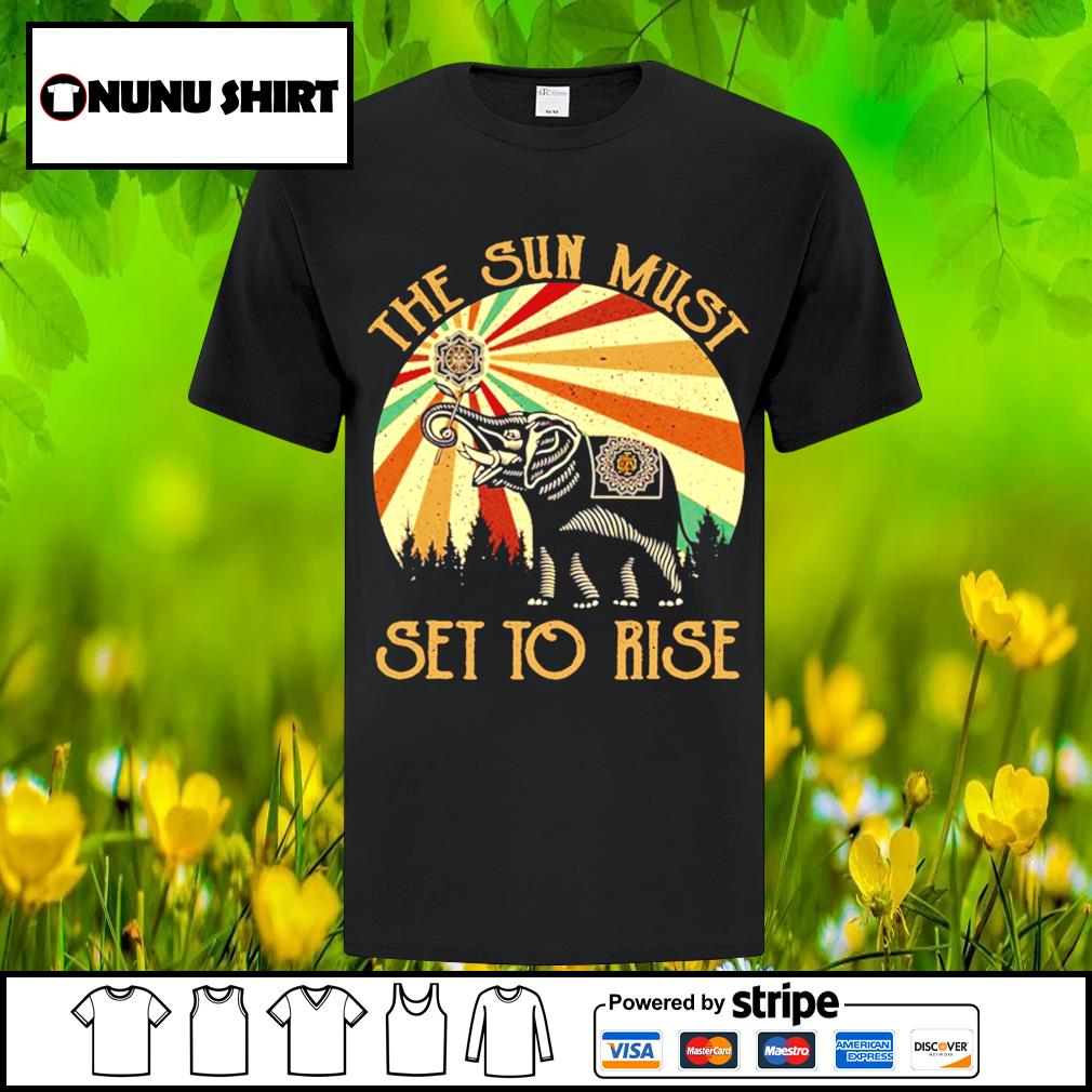 Elephant the sun must set to rise shirt