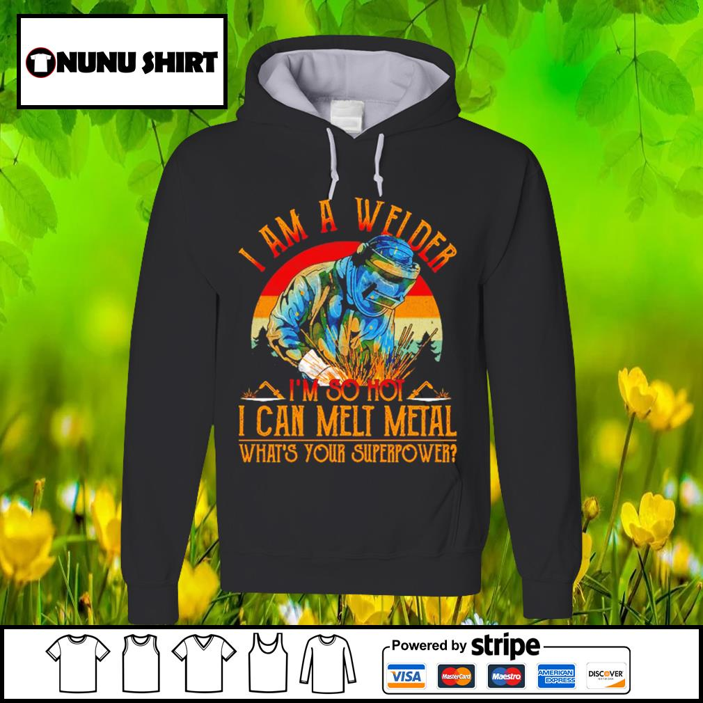 I am a welder I_m so hot I can melt metal what_s your superpower vintage s hoodie