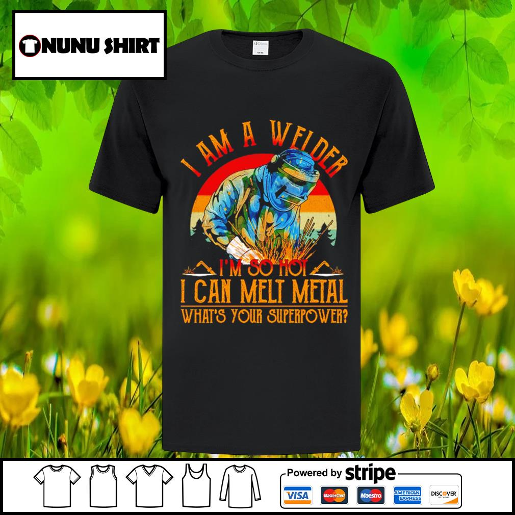 I am a welder I_m so hot I can melt metal what_s your superpower vintage shirt