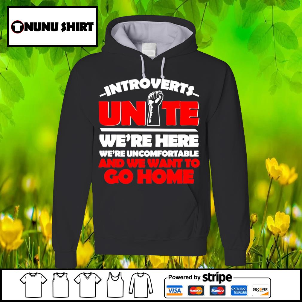Introverts unite we're here we're uncomfortable s hoodie
