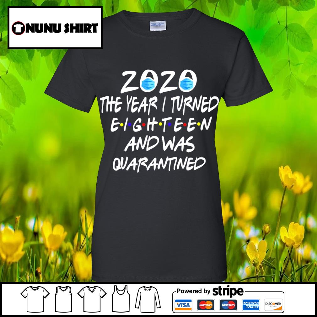 2020 mask the year I turned eighteen and was quarantined s ladies-tee