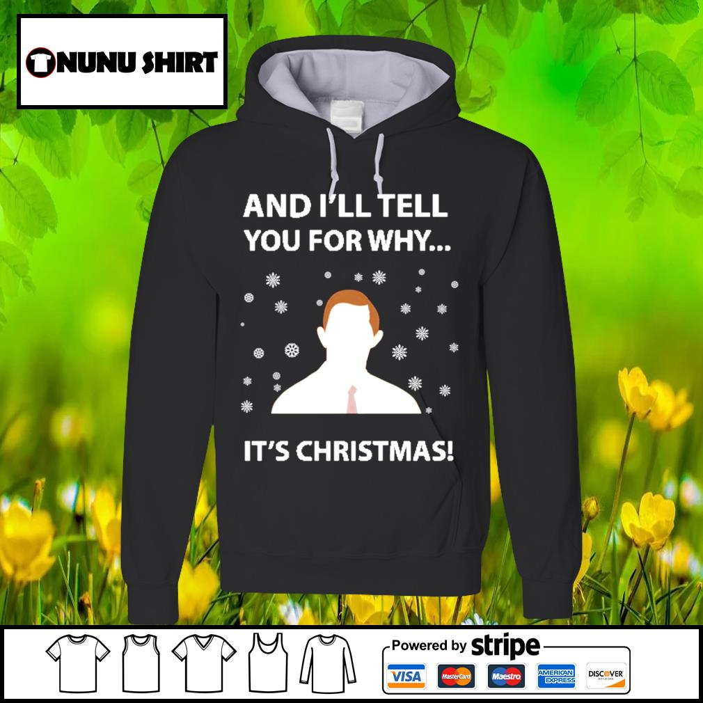 And I_ll tell you for why it_s Christmas s hoodie