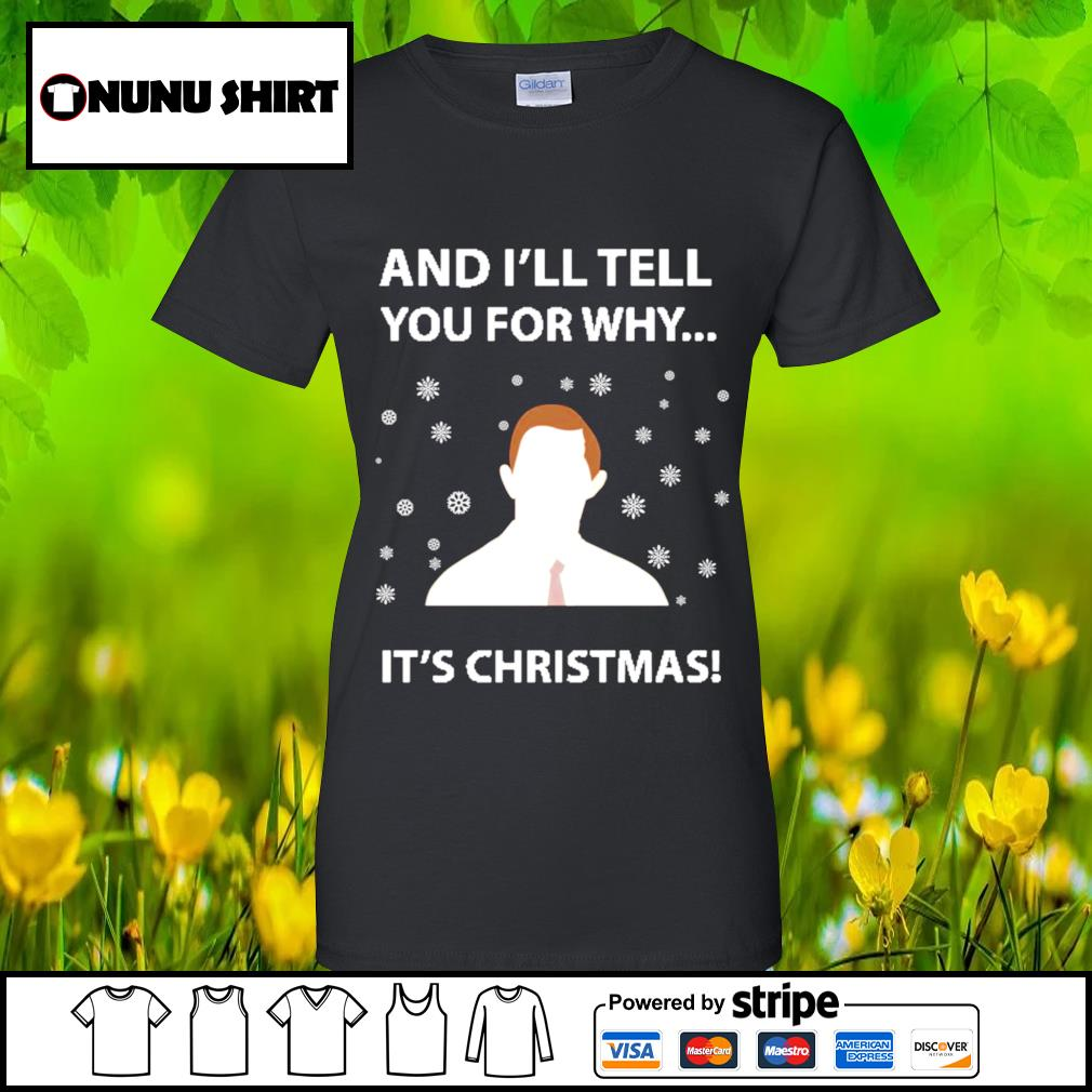 And I_ll tell you for why it_s Christmas s ladies-tee