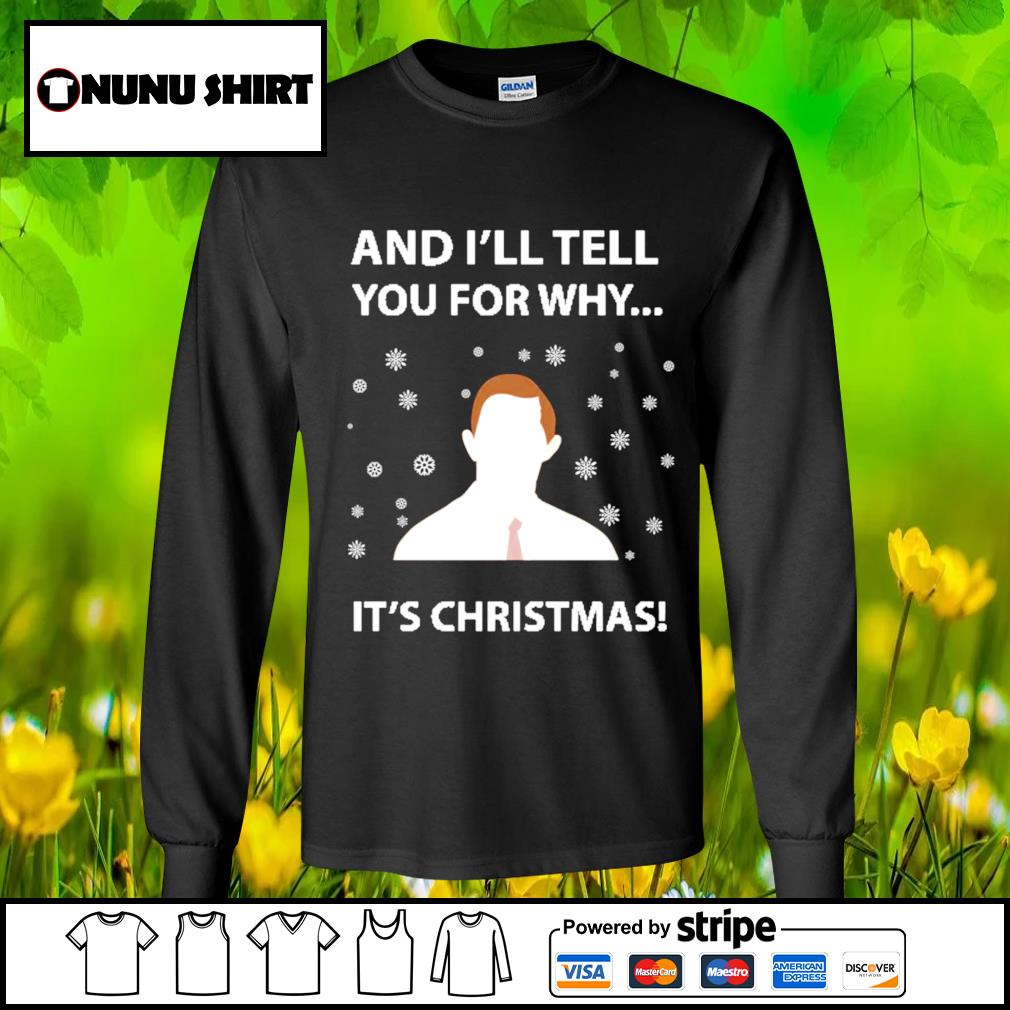And I_ll tell you for why it_s Christmas s longsleeve-tee