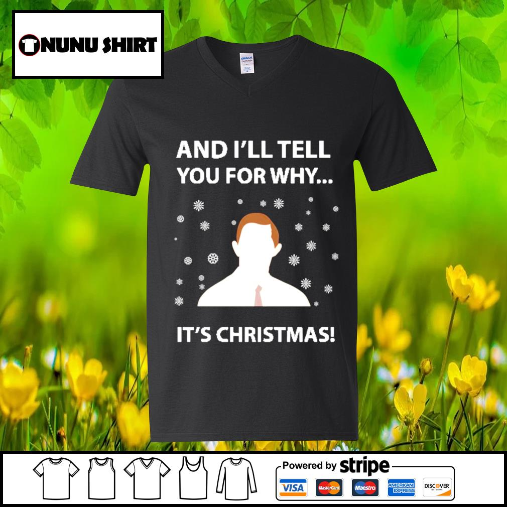 And I_ll tell you for why it_s Christmas s v-neck t-shirt