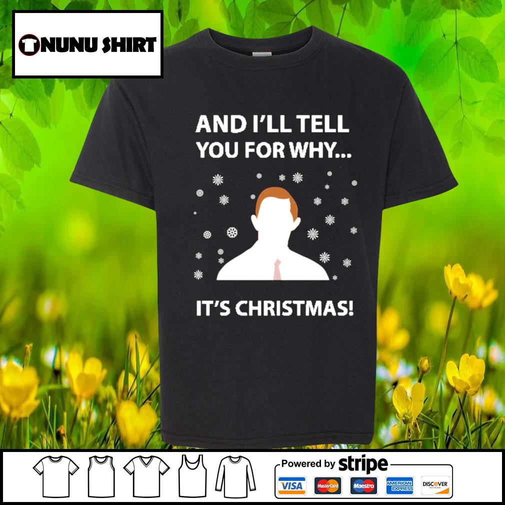 And I_ll tell you for why it_s Christmas s youth-shirt