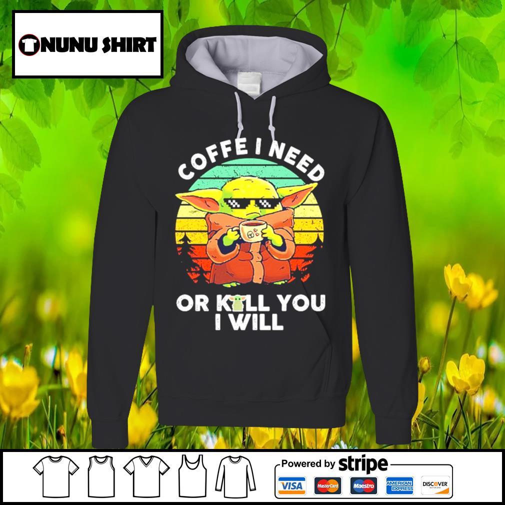Baby Yoda coffee I need or kill you I will vintage s hoodie