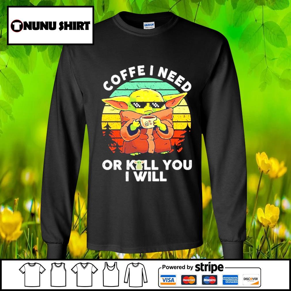 Baby Yoda coffee I need or kill you I will vintage s longsleeve-tee