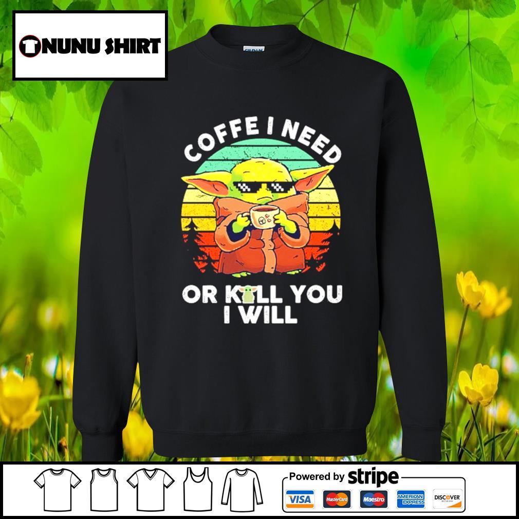 Baby Yoda coffee I need or kill you I will vintage s sweater