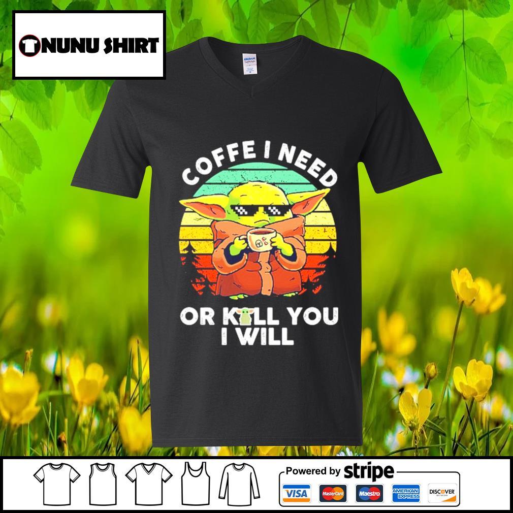 Baby Yoda coffee I need or kill you I will vintage s v-neck t-shirt