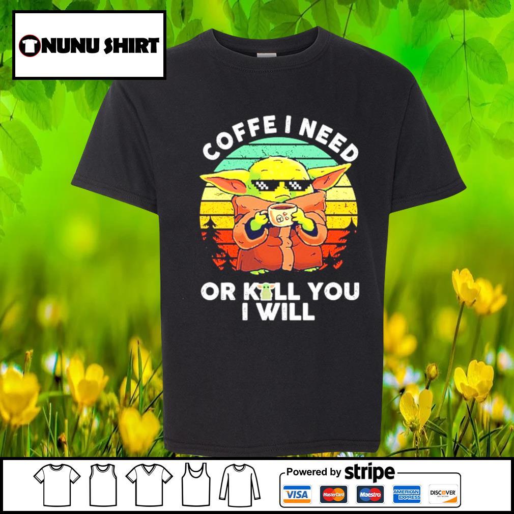 Baby Yoda coffee I need or kill you I will vintage s youth-shirt