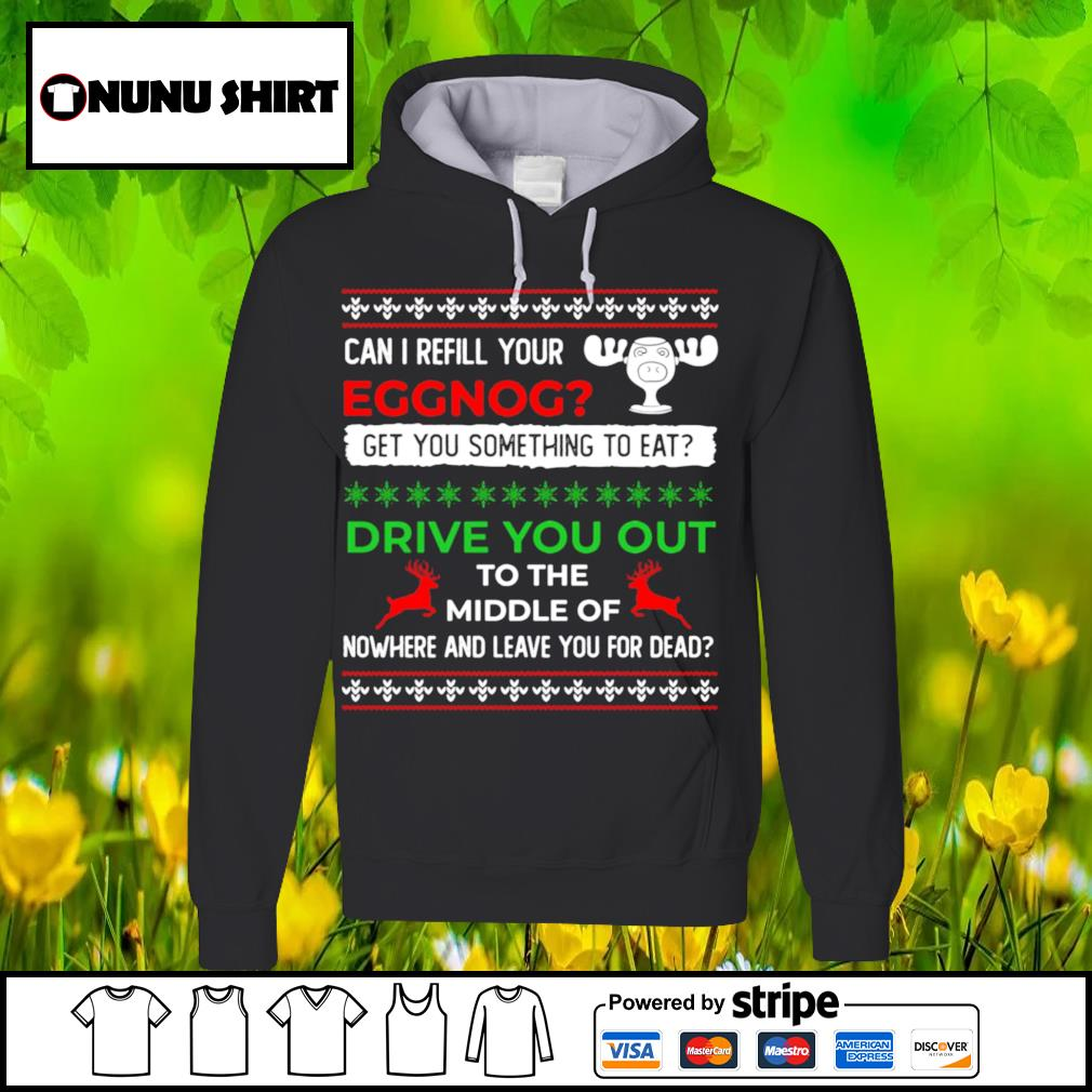 Better can I refill your eggnog Christmas vacation shirt, sweater hoodie