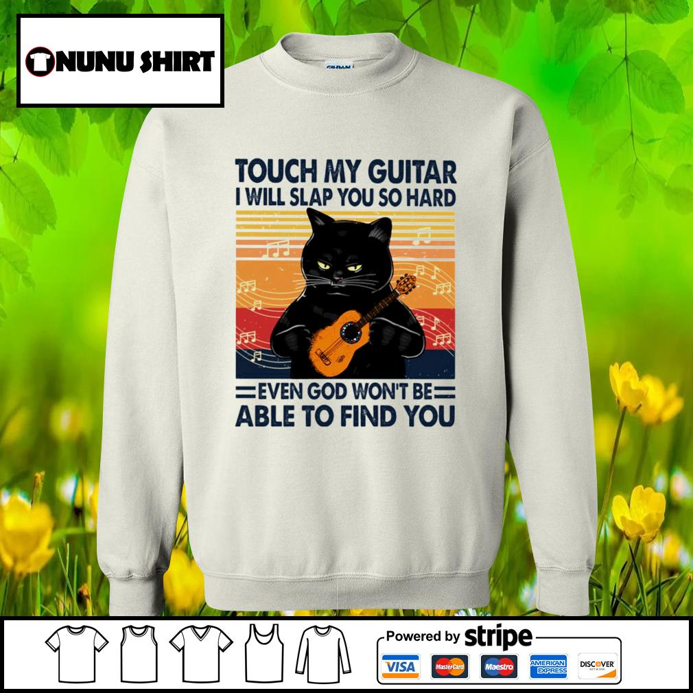 Black cat touch my guitar I will slap you so hard even god won_t be able to find you vintage s sweater