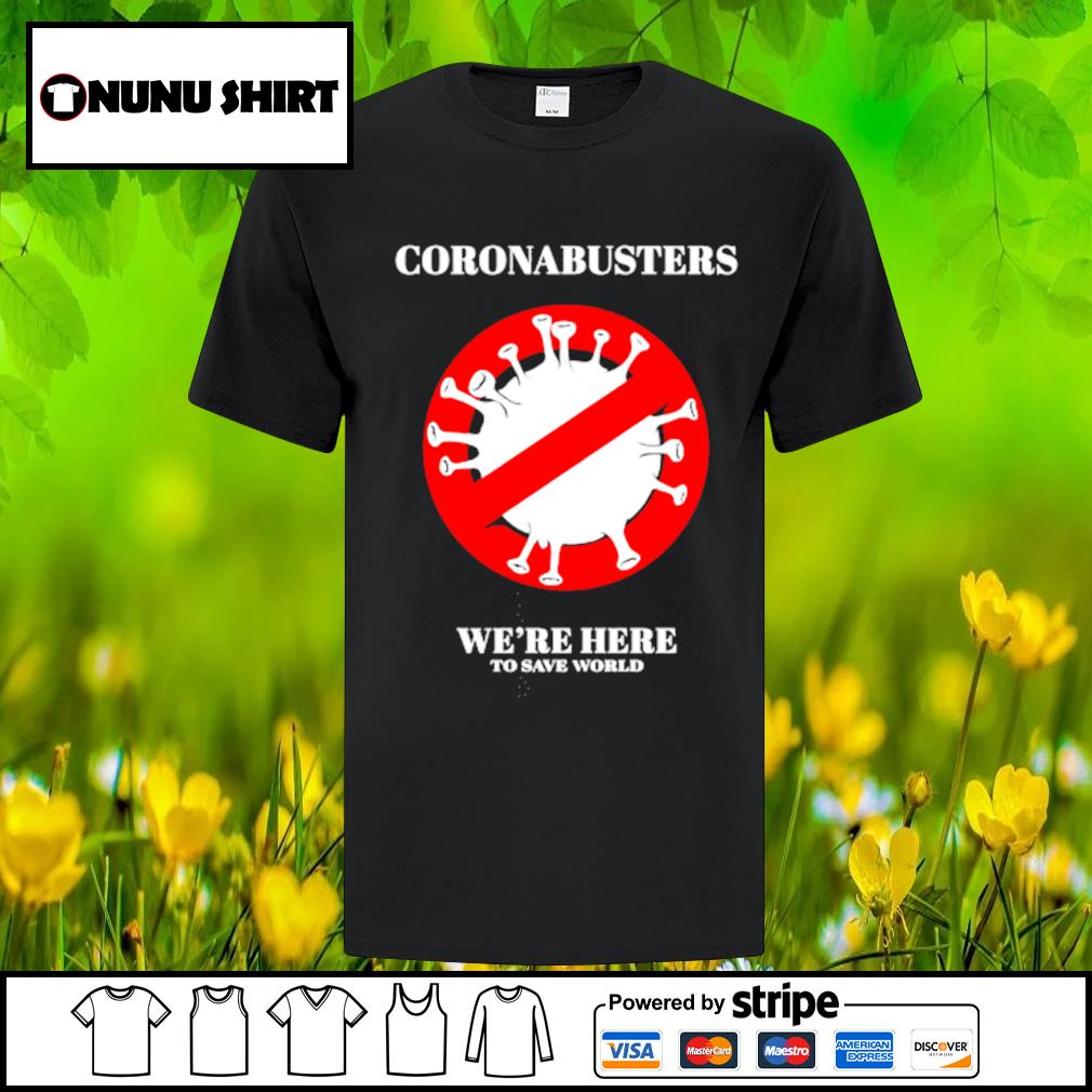 Coronabusters we_re here to save world shirt