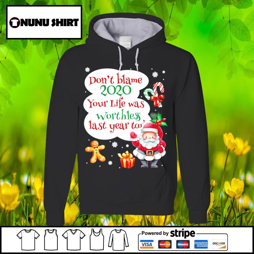 Don_t blame 2020 your life was worthless last year too Christmas s hoodie