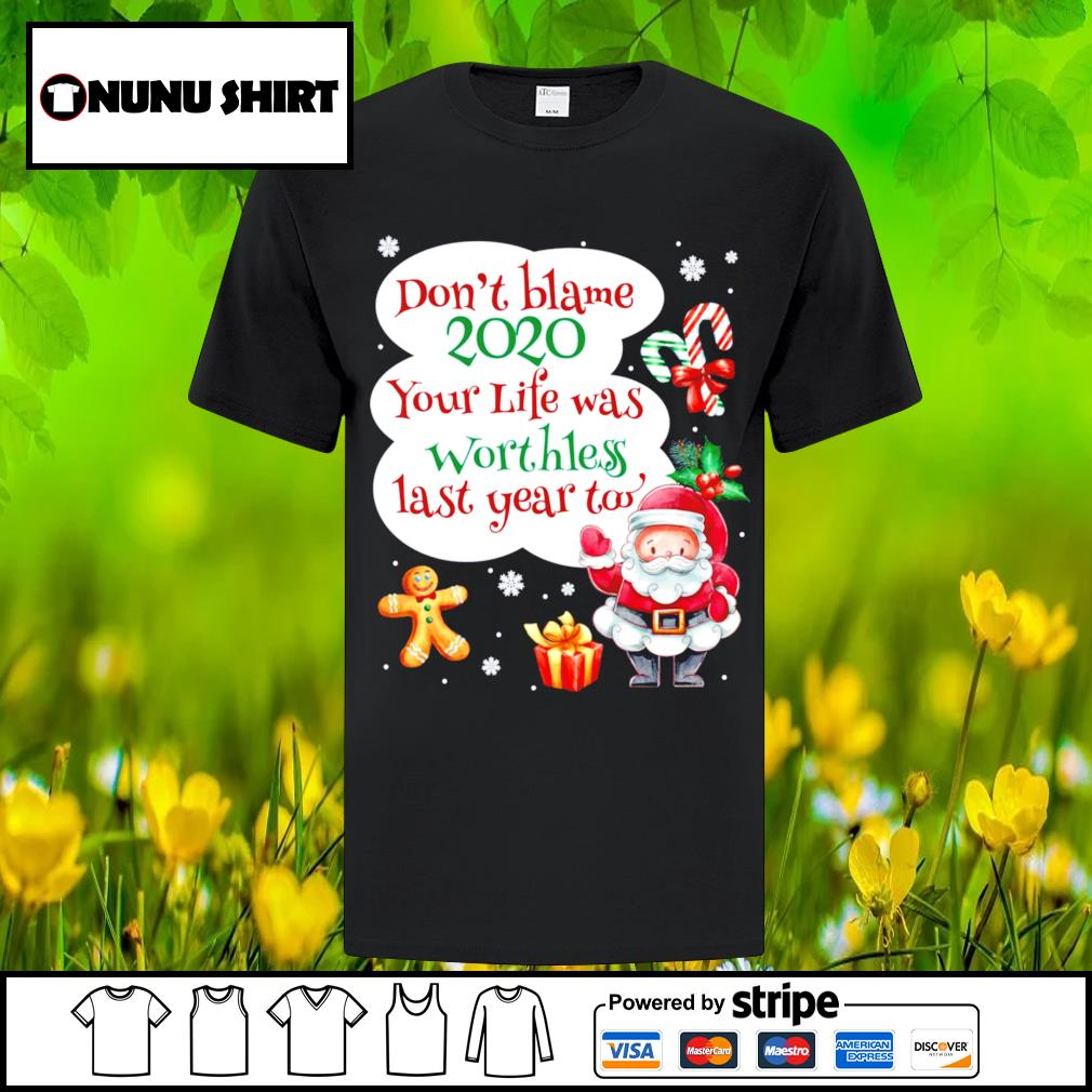 Don_t blame 2020 your life was worthless last year too Christmas shirt