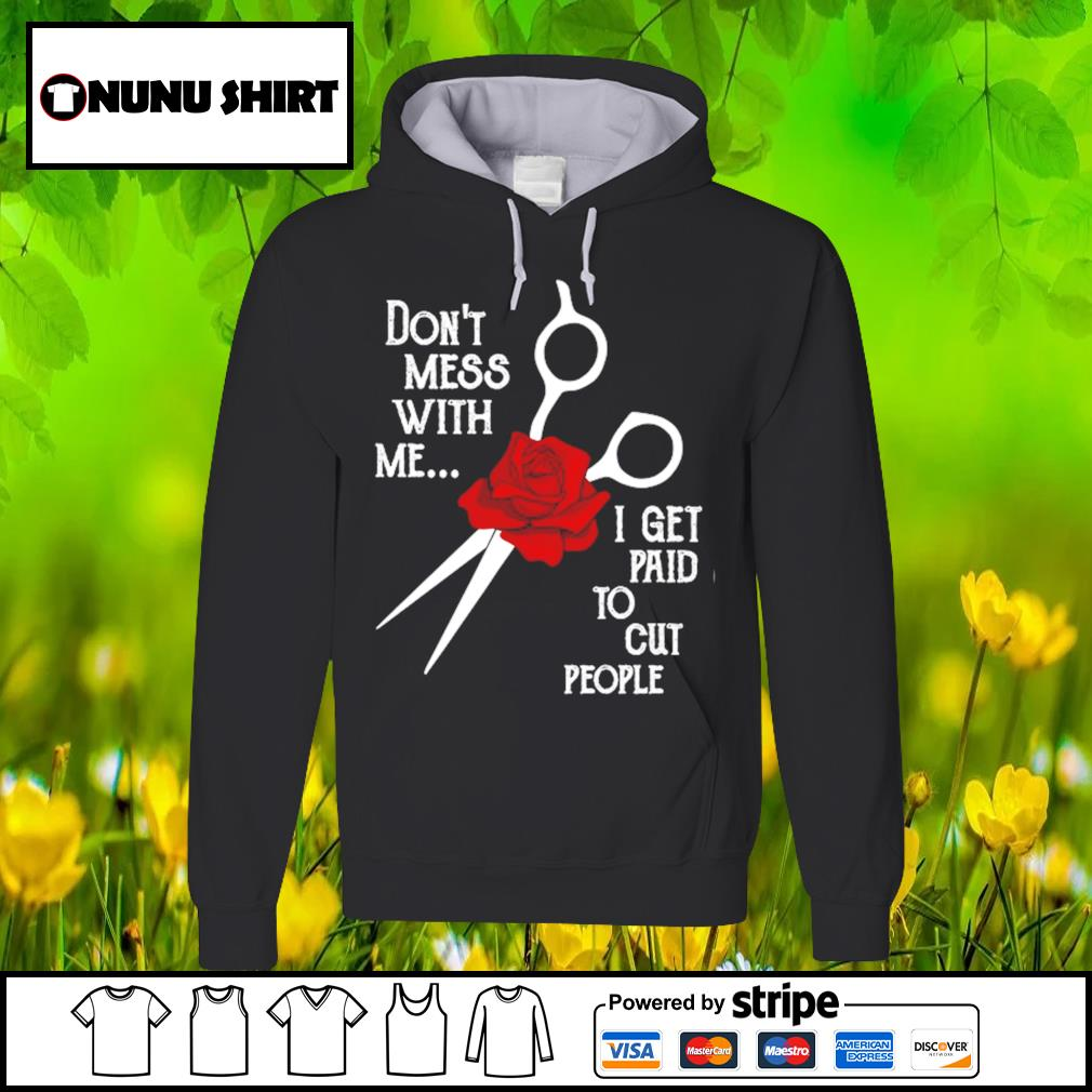 Don_t mess with me I get paid to cut people s hoodie