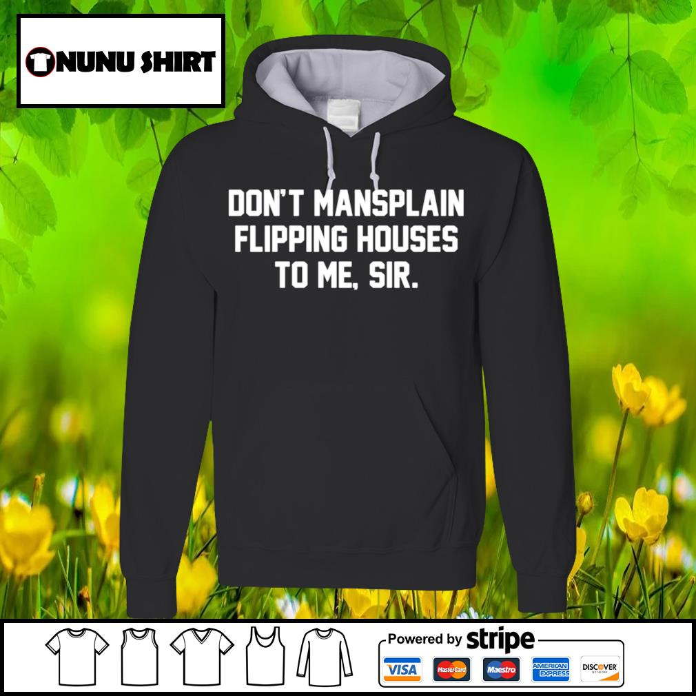 Don't mansplain flipping houses to me sir s hoodie