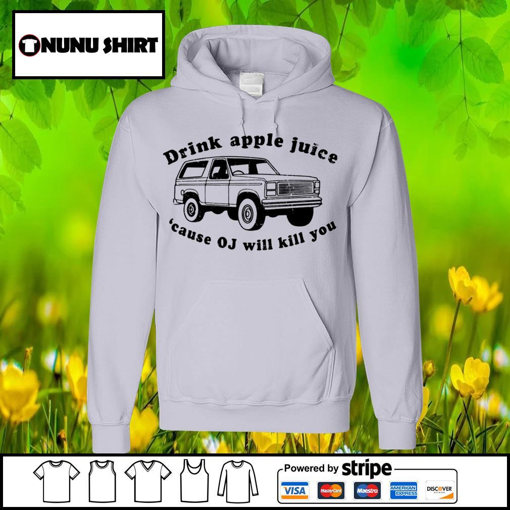 Drink apple juice because OJ will kill you s hoodie