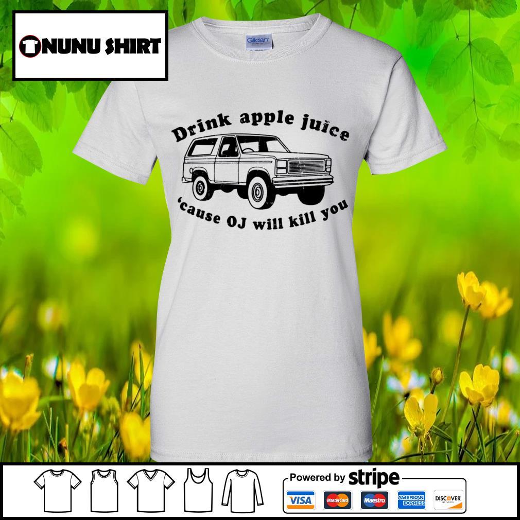 Drink apple juice because OJ will kill you s ladies-tee